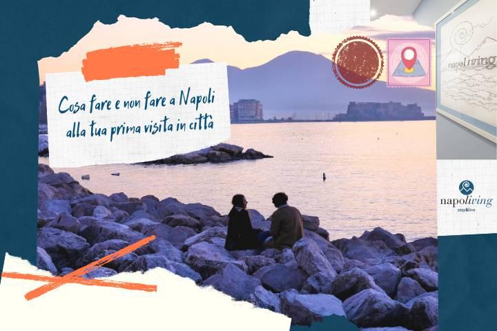 Cosa fare e non fare a Napoli alla tua prima visita in città